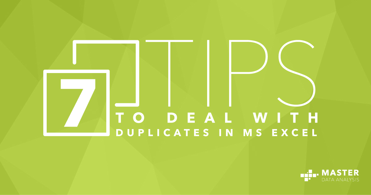 7 tips to deal with duplicates in MS Excel - Master Data Analysis